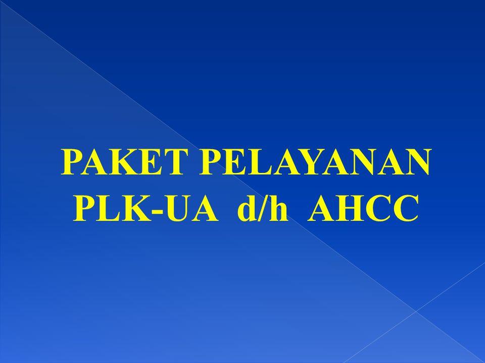 PAKET PELAYANAN PLK-UA d/h AHCC