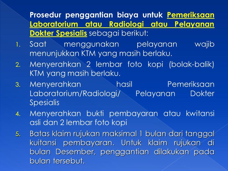 Prosedur penggantian biaya untuk Pemeriksaan Laboratorium atau Radiologi atau Pelayanan Dokter Spesialis sebagai berikut: