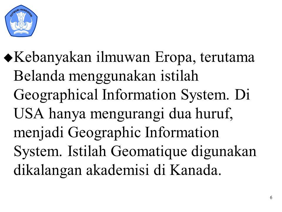 Kebanyakan ilmuwan Eropa, terutama Belanda menggunakan istilah Geographical Information System.