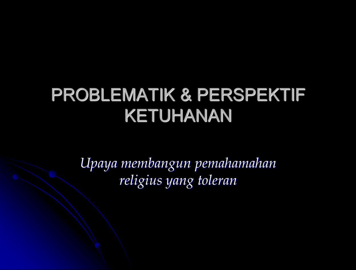 PROBLEMATIK & PERSPEKTIF KETUHANAN