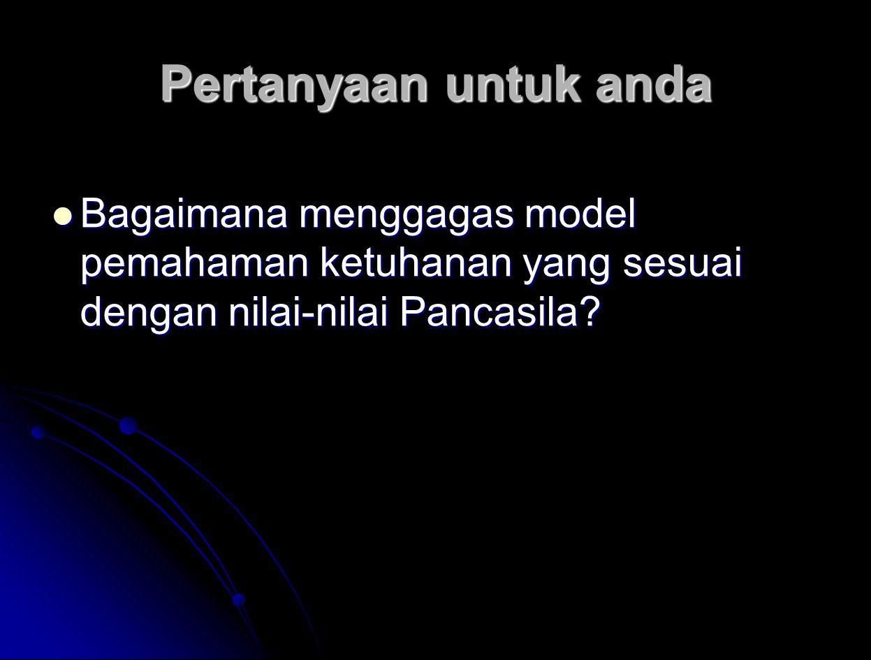 Pertanyaan untuk anda Bagaimana menggagas model pemahaman ketuhanan yang sesuai dengan nilai-nilai Pancasila