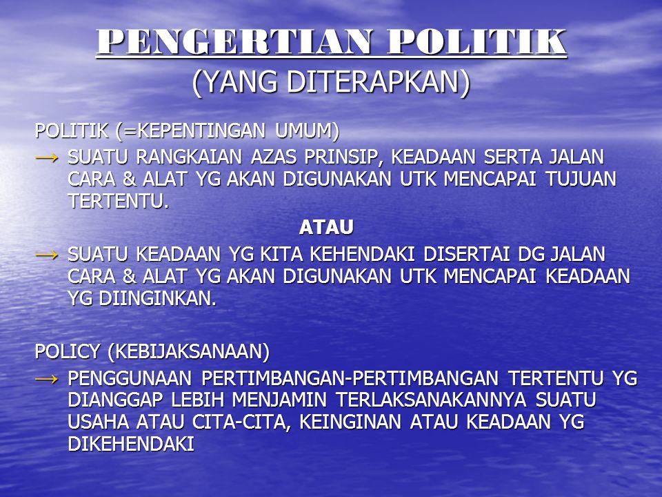 PENGERTIAN POLITIK (YANG DITERAPKAN)