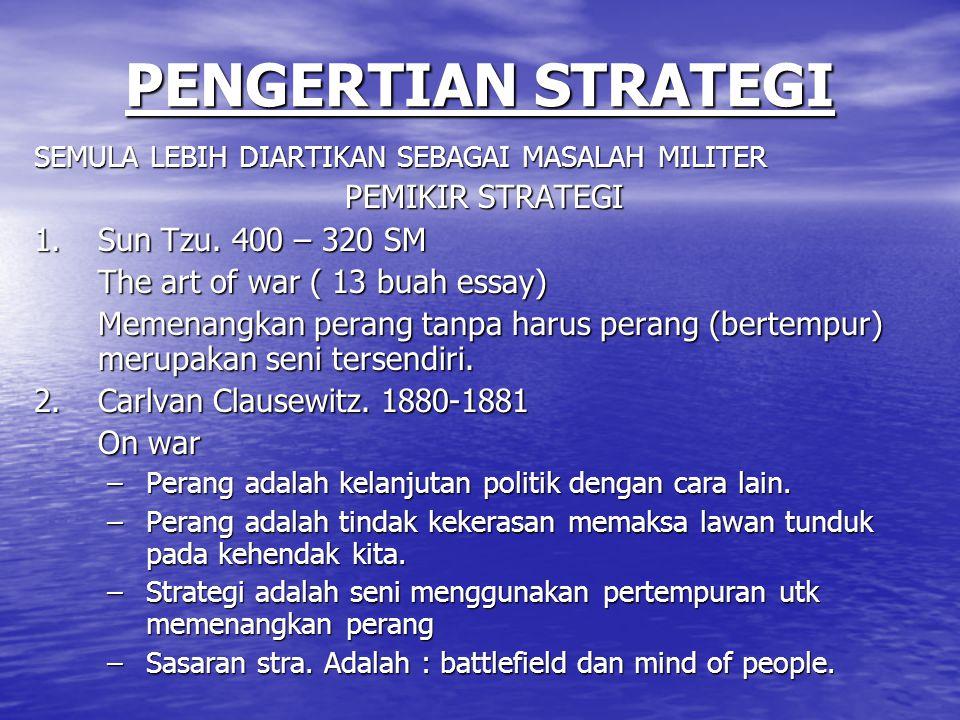 PENGERTIAN STRATEGI PEMIKIR STRATEGI 1. Sun Tzu. 400 – 320 SM