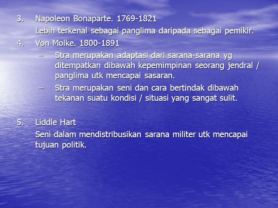 3. Napoleon Bonaparte. 1769-1821 Lebih terkenal sebagai panglima daripada sebagai pemikir. 4. Von Molke. 1800-1891.