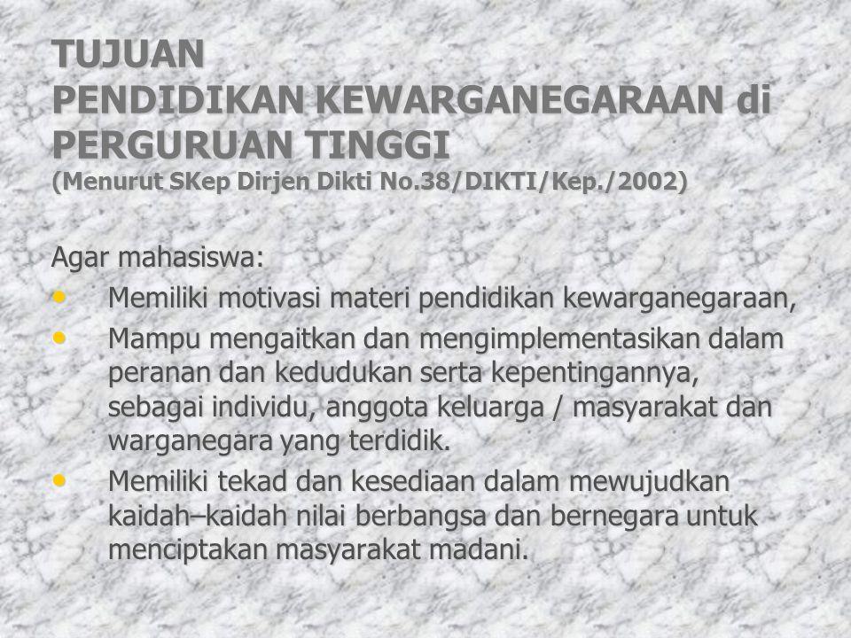 TUJUAN PENDIDIKAN KEWARGANEGARAAN di PERGURUAN TINGGI (Menurut SKep Dirjen Dikti No.38/DIKTI/Kep./2002)