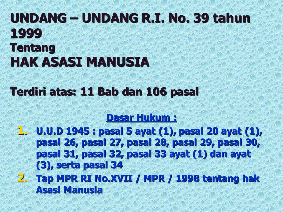 UNDANG – UNDANG R.I. No. 39 tahun 1999 Tentang HAK ASASI MANUSIA Terdiri atas: 11 Bab dan 106 pasal