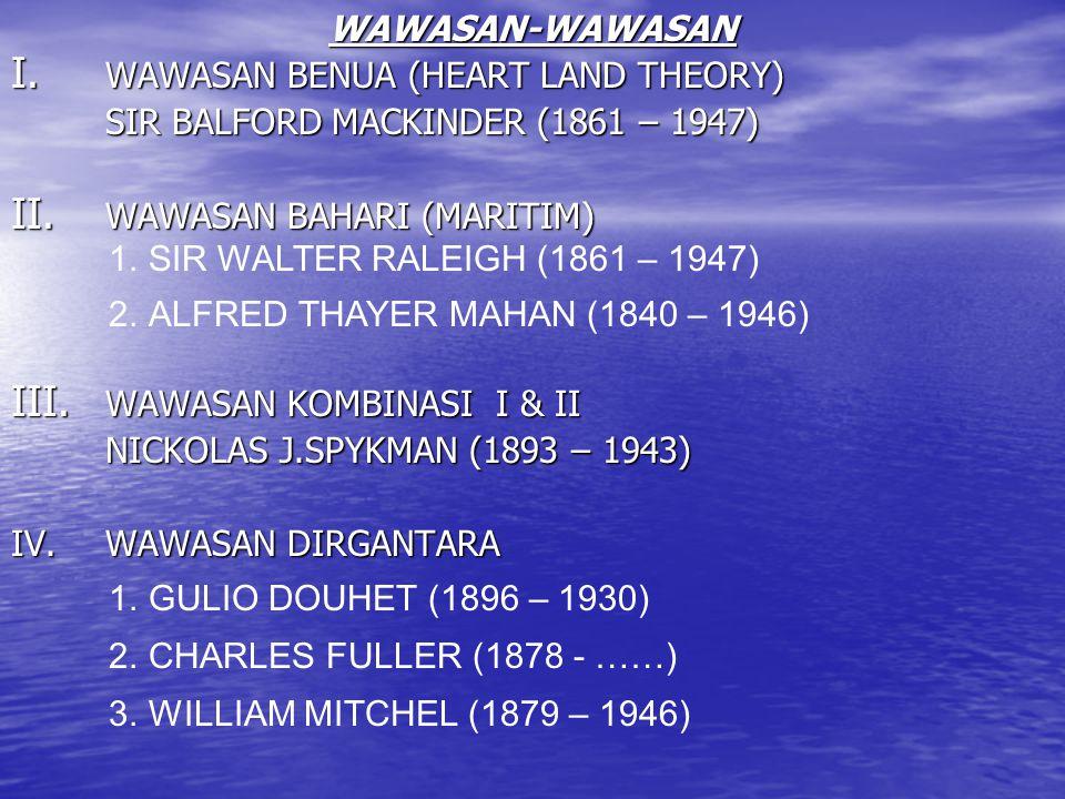 WAWASAN-WAWASAN WAWASAN BENUA (HEART LAND THEORY) SIR BALFORD MACKINDER (1861 – 1947) WAWASAN BAHARI (MARITIM)