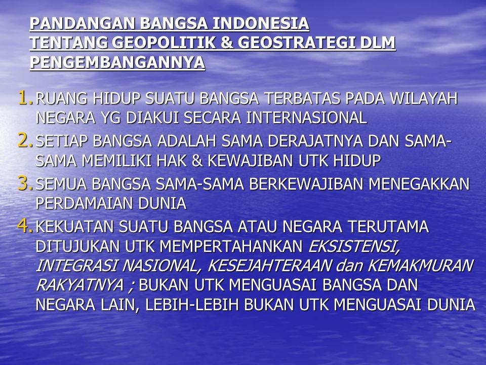 PANDANGAN BANGSA INDONESIA TENTANG GEOPOLITIK & GEOSTRATEGI DLM PENGEMBANGANNYA