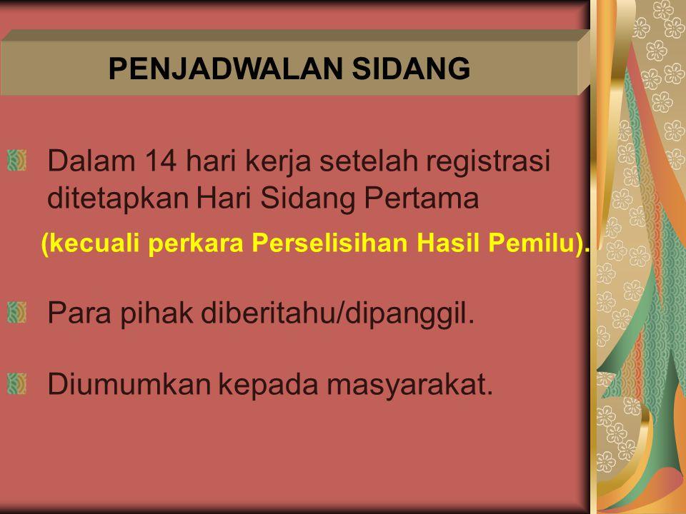 PENJADWALAN SIDANG Dalam 14 hari kerja setelah registrasi ditetapkan Hari Sidang Pertama. (kecuali perkara Perselisihan Hasil Pemilu).