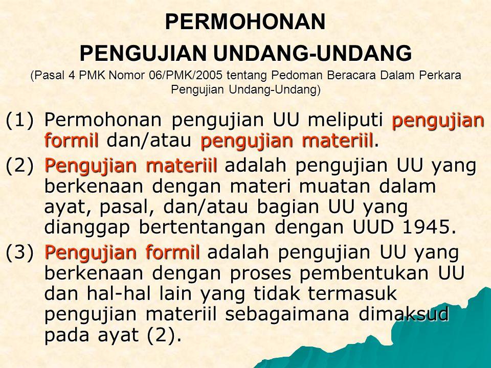 PERMOHONAN PENGUJIAN UNDANG-UNDANG (Pasal 4 PMK Nomor 06/PMK/2005 tentang Pedoman Beracara Dalam Perkara Pengujian Undang-Undang)