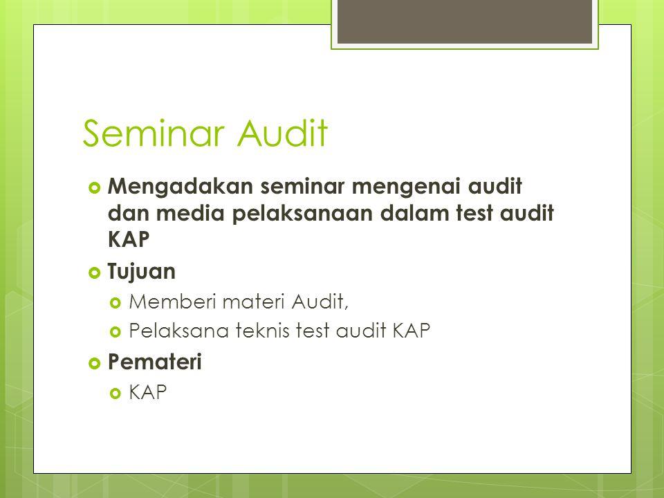 Seminar Audit Mengadakan seminar mengenai audit dan media pelaksanaan dalam test audit KAP. Tujuan.