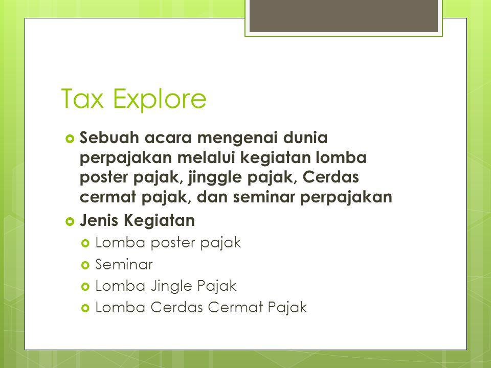 Tax Explore Sebuah acara mengenai dunia perpajakan melalui kegiatan lomba poster pajak, jinggle pajak, Cerdas cermat pajak, dan seminar perpajakan.