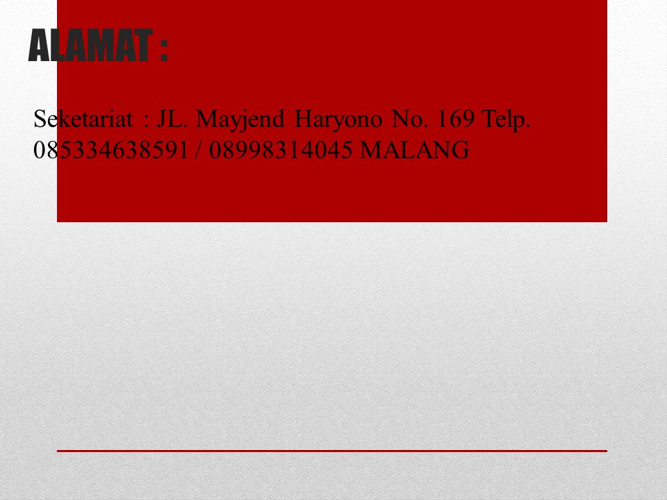 ALAMAT : Seketariat : JL. Mayjend Haryono No. 169 Telp. 085334638591 / 08998314045 MALANG