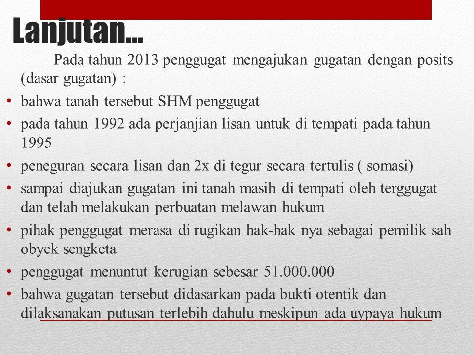 Lanjutan… Pada tahun 2013 penggugat mengajukan gugatan dengan posits (dasar gugatan) : bahwa tanah tersebut SHM penggugat.