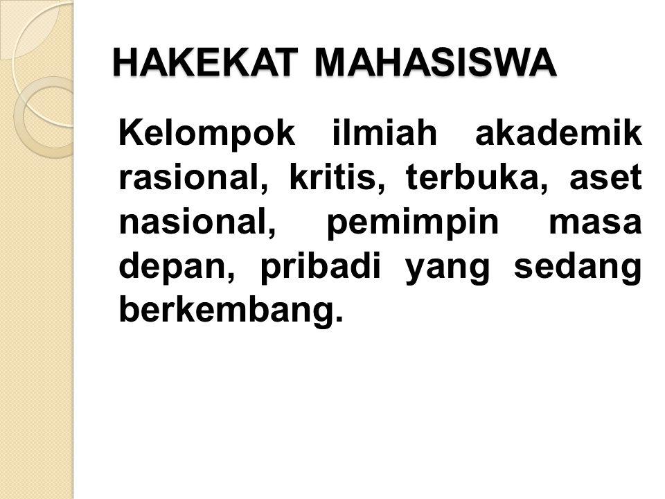 HAKEKAT MAHASISWA Kelompok ilmiah akademik rasional, kritis, terbuka, aset nasional, pemimpin masa depan, pribadi yang sedang berkembang.