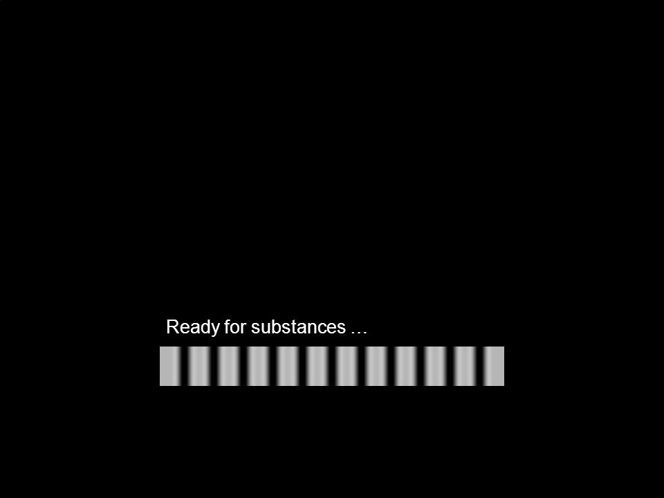Ready for substances …