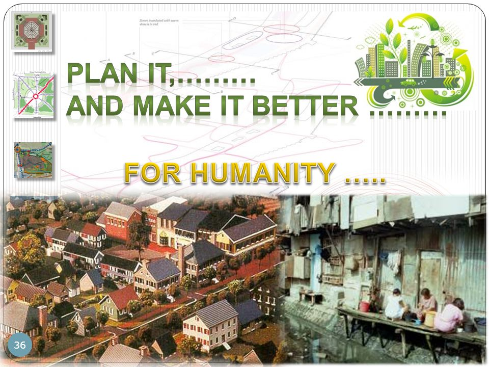 PLAN IT,……… AND MAKE IT BETTER ……… FOR HUMANITY …..