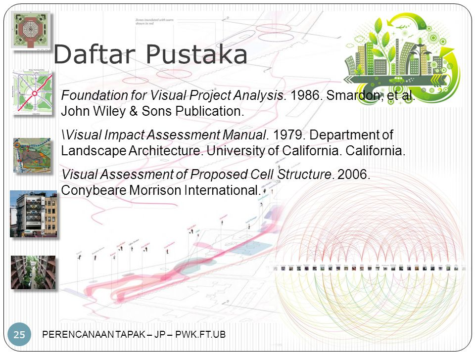 Daftar Pustaka Foundation for Visual Project Analysis. 1986. Smardon, et al. John Wiley & Sons Publication.