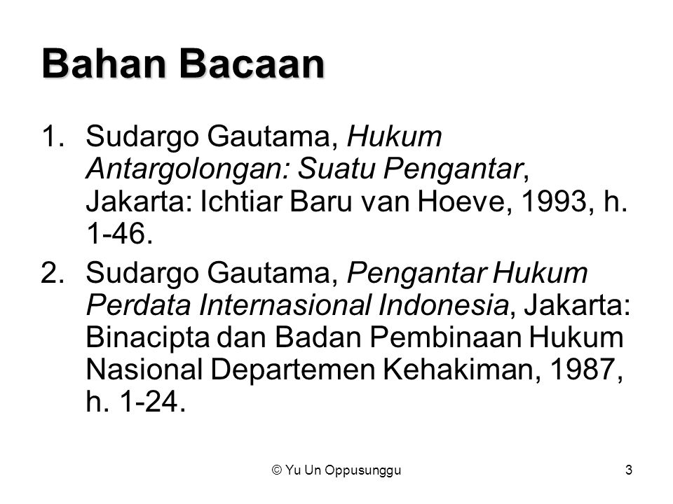 Bahan Bacaan Sudargo Gautama, Hukum Antargolongan: Suatu Pengantar, Jakarta: Ichtiar Baru van Hoeve, 1993, h. 1-46.