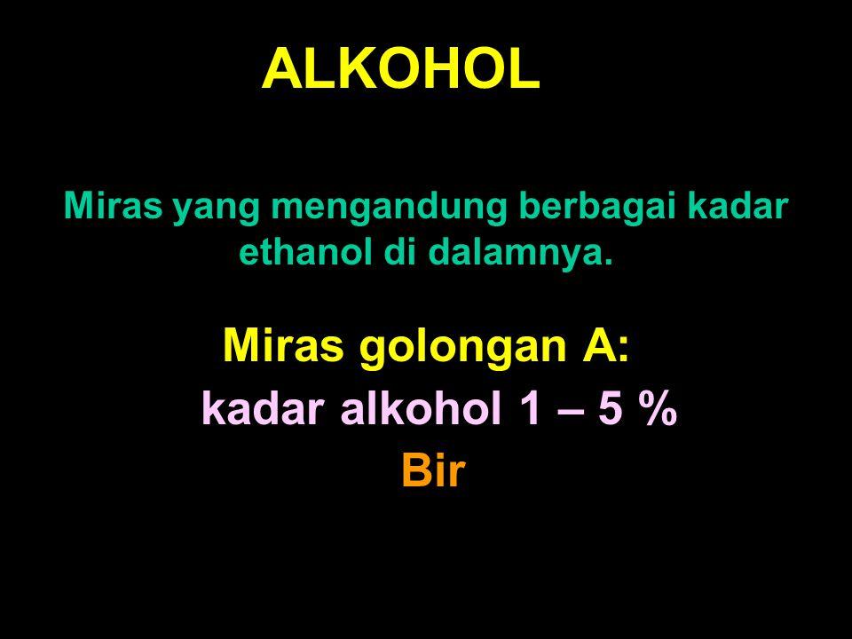 Miras yang mengandung berbagai kadar ethanol di dalamnya.