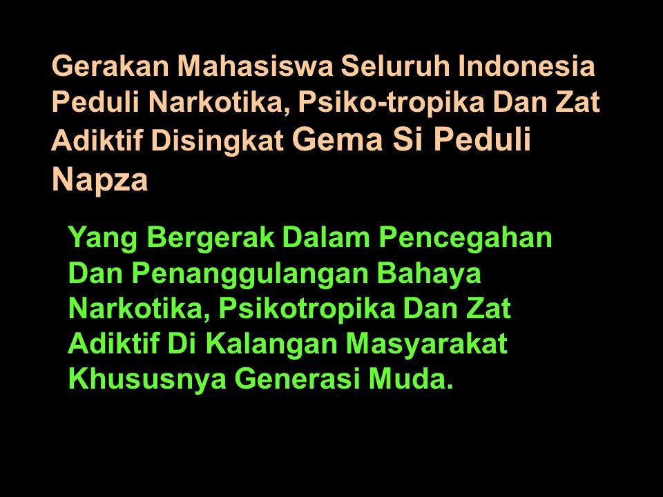 Gerakan Mahasiswa Seluruh Indonesia Peduli Narkotika, Psiko-tropika Dan Zat Adiktif Disingkat Gema Si Peduli Napza