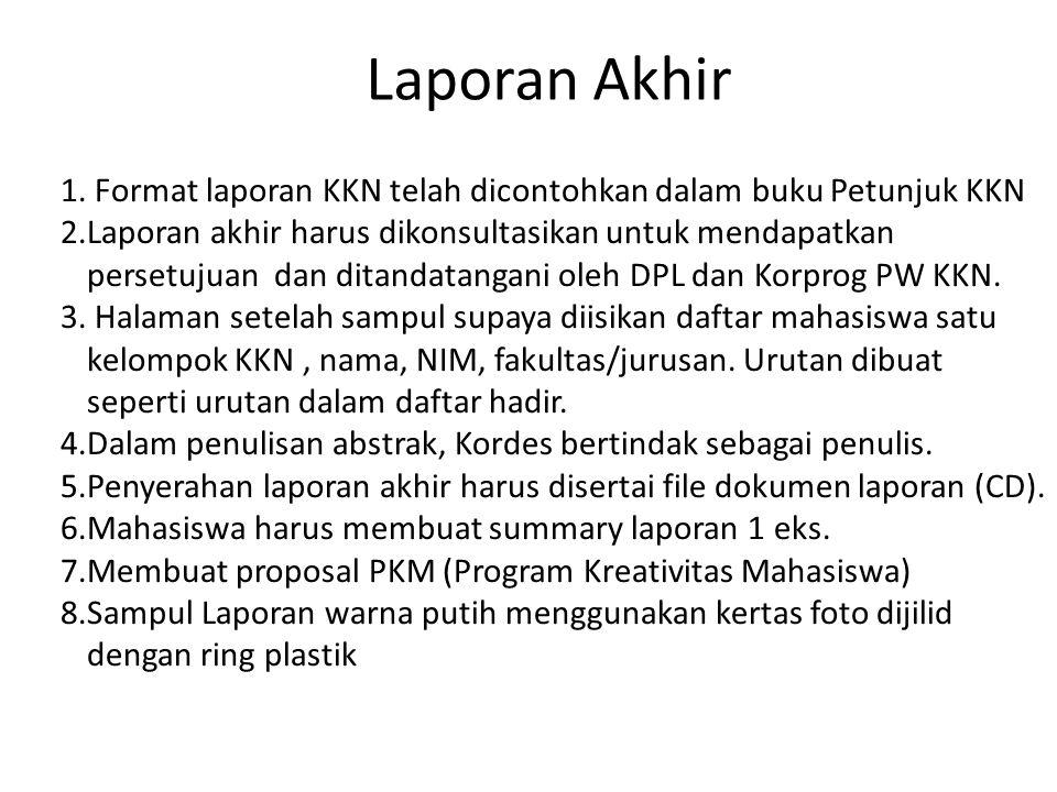 Laporan Akhir Format laporan KKN telah dicontohkan dalam buku Petunjuk KKN.