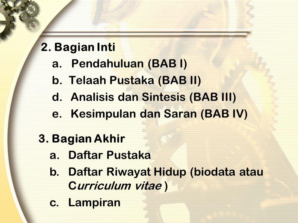 2. Bagian Inti a. Pendahuluan (BAB I) b. Telaah Pustaka (BAB II) d. Analisis dan Sintesis (BAB III)