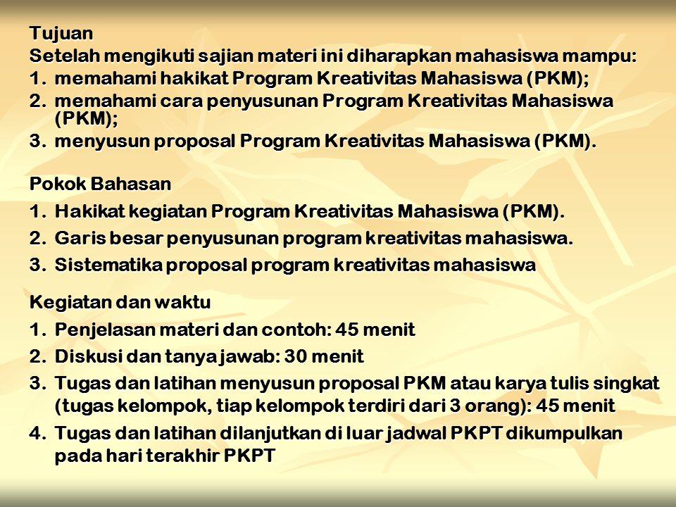 Tujuan Setelah mengikuti sajian materi ini diharapkan mahasiswa mampu: 1. memahami hakikat Program Kreativitas Mahasiswa (PKM);