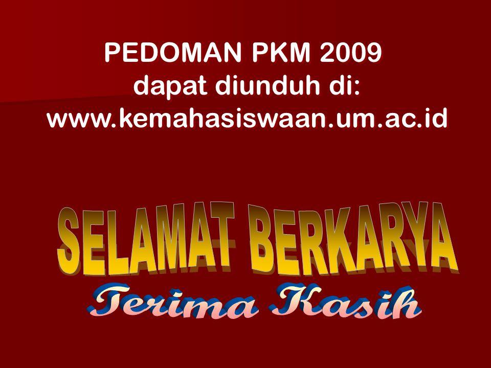 PEDOMAN PKM 2009 dapat diunduh di: www.kemahasiswaan.um.ac.id