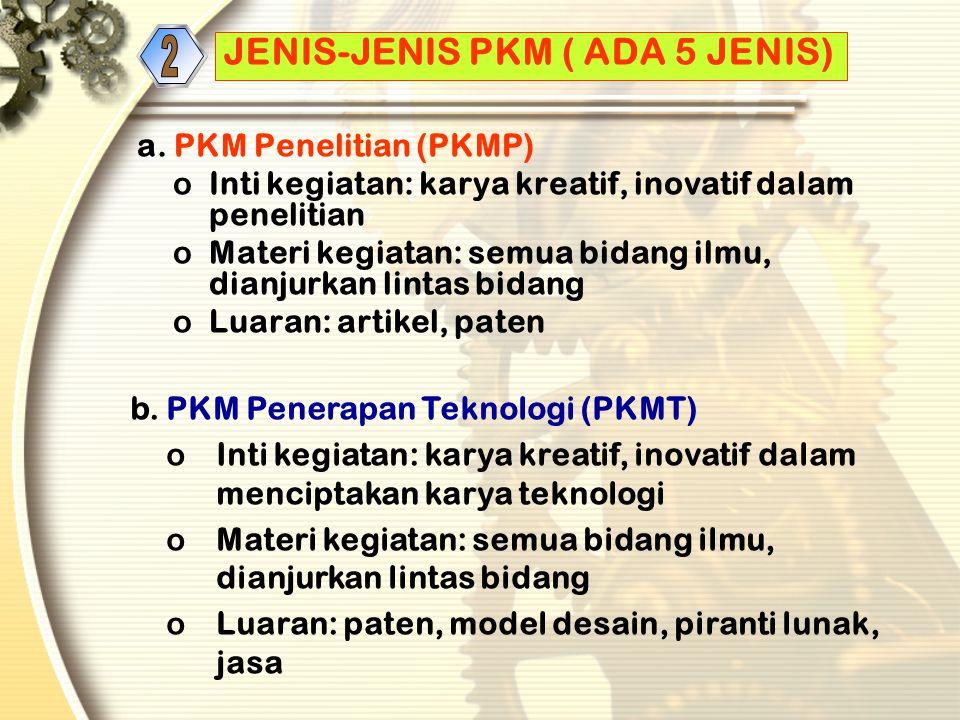 2 JENIS-JENIS PKM ( ADA 5 JENIS) a. PKM Penelitian (PKMP)