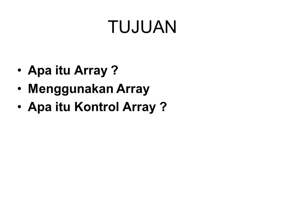 TUJUAN Apa itu Array Menggunakan Array Apa itu Kontrol Array