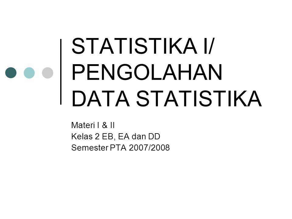 STATISTIKA I/ PENGOLAHAN DATA STATISTIKA