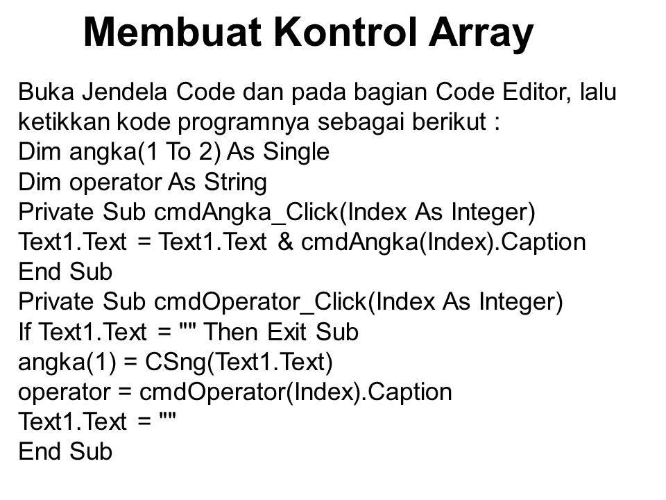 Membuat Kontrol Array Buka Jendela Code dan pada bagian Code Editor, lalu ketikkan kode programnya sebagai berikut :