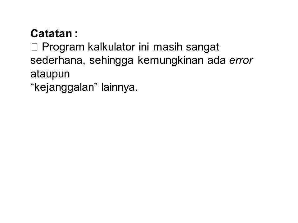 Catatan :  Program kalkulator ini masih sangat sederhana, sehingga kemungkinan ada error ataupun.