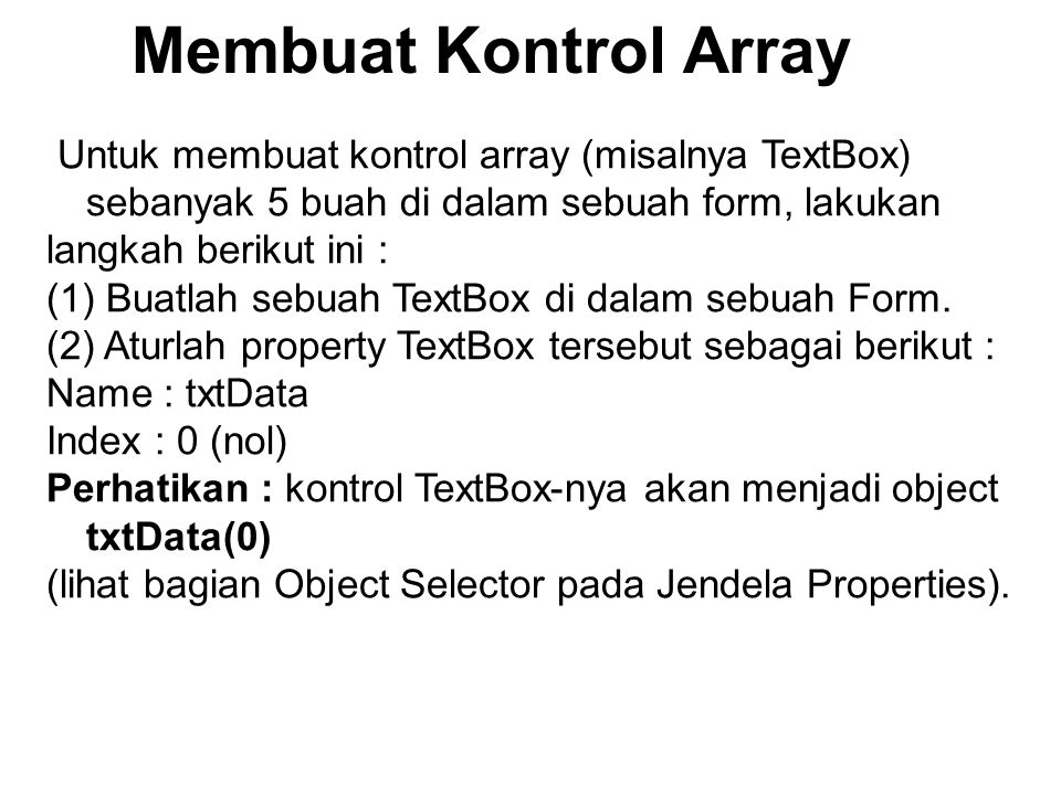 Membuat Kontrol Array Untuk membuat kontrol array (misalnya TextBox) sebanyak 5 buah di dalam sebuah form, lakukan.