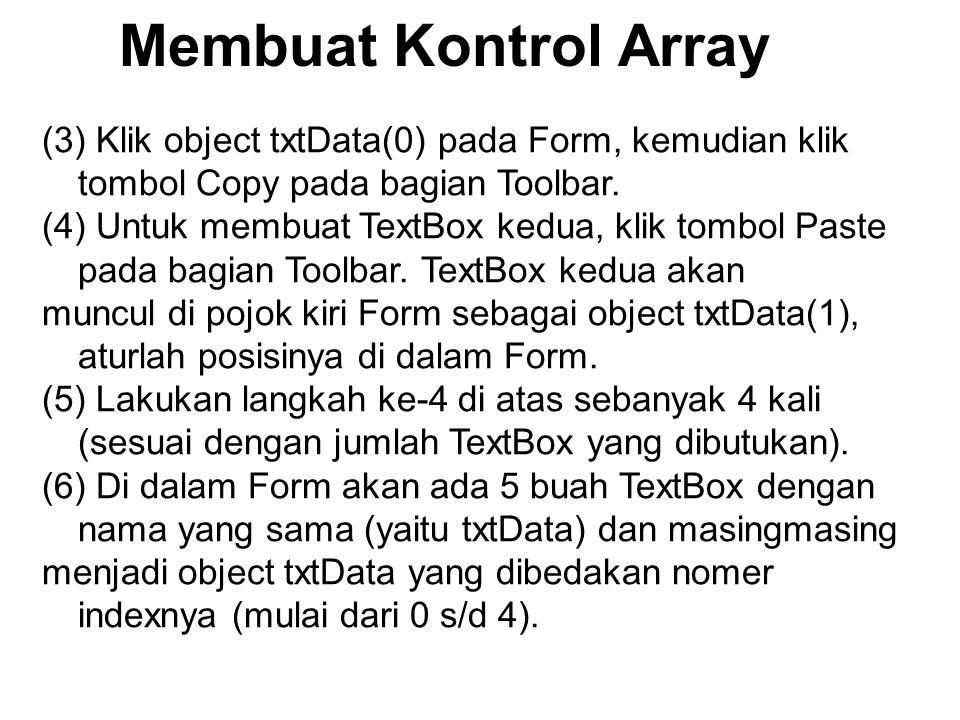 Membuat Kontrol Array (3) Klik object txtData(0) pada Form, kemudian klik tombol Copy pada bagian Toolbar.