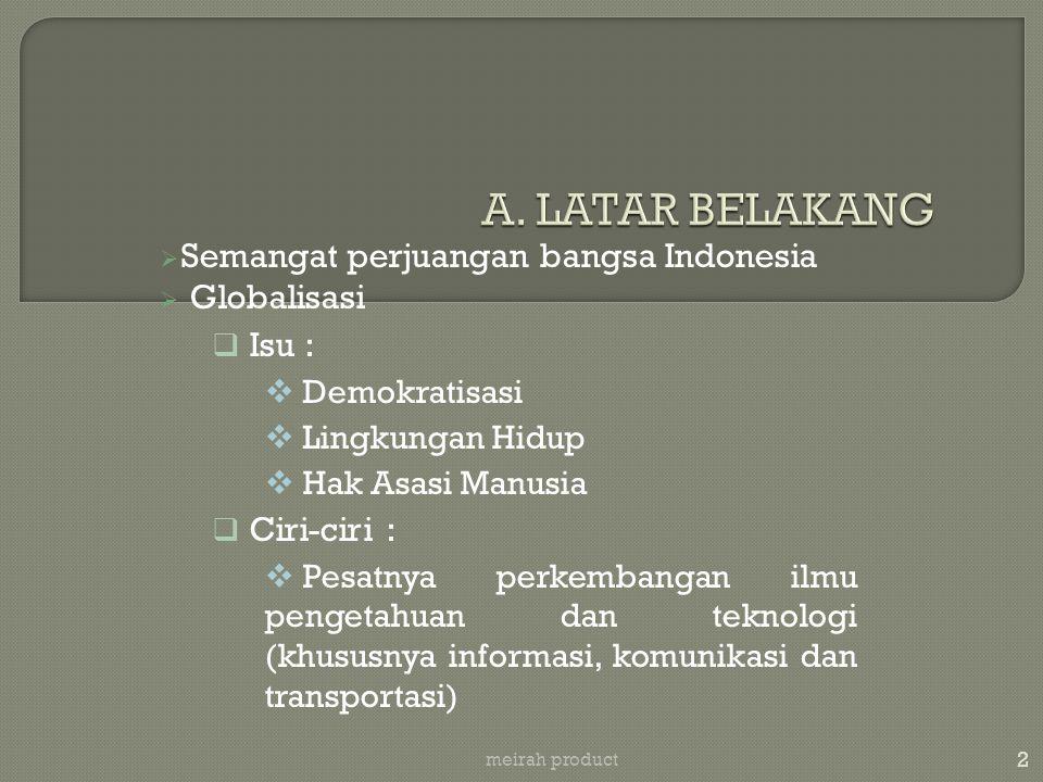 A. LATAR BELAKANG Semangat perjuangan bangsa Indonesia Globalisasi