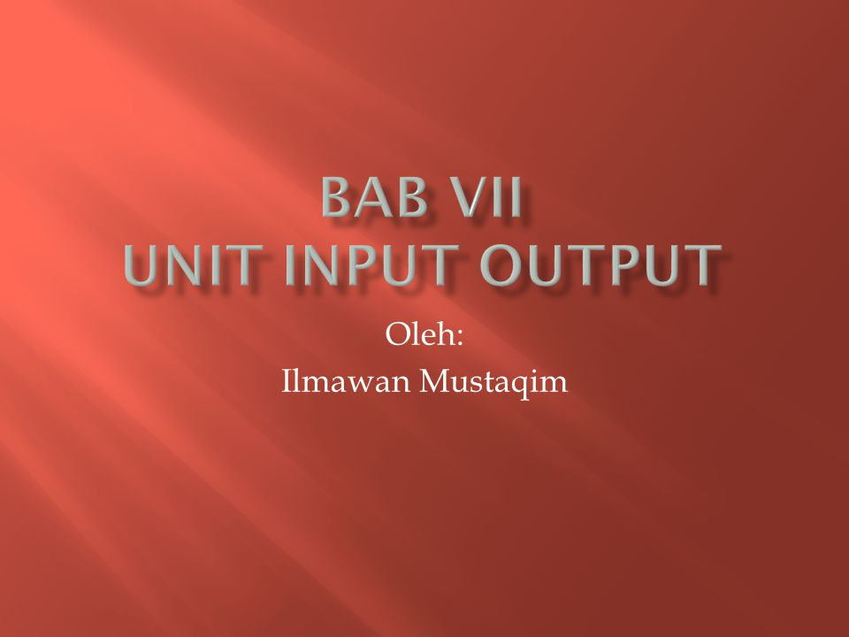 BAB VII UNIT INPUT OUTPUT