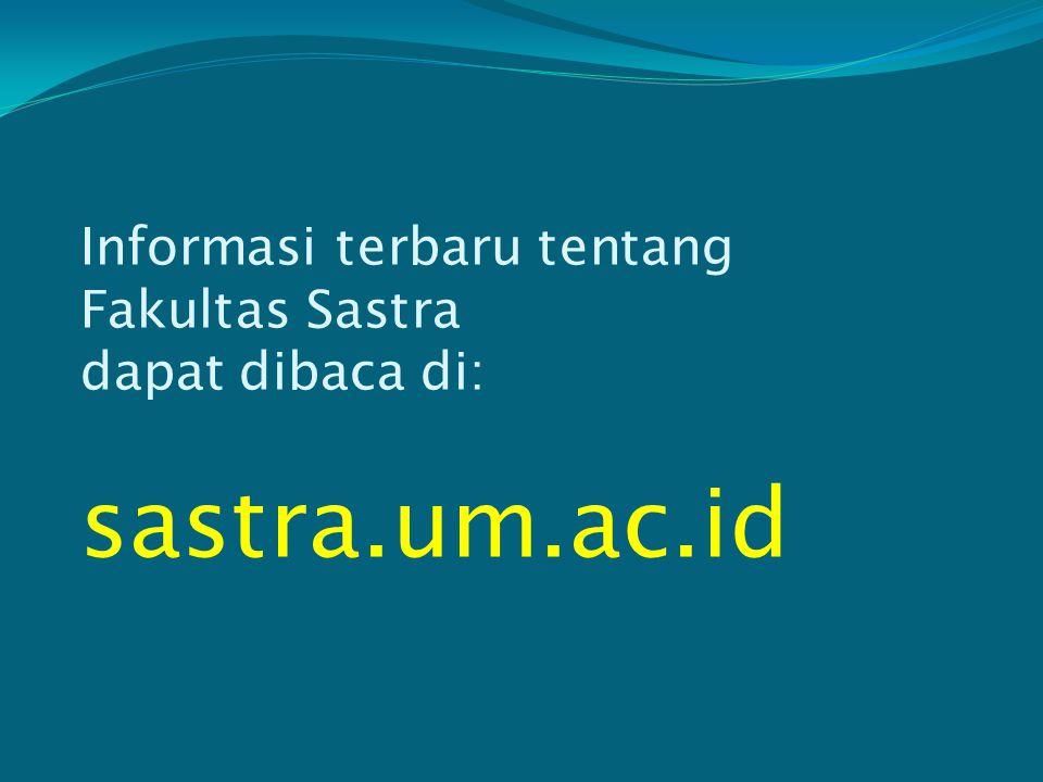 Informasi terbaru tentang Fakultas Sastra dapat dibaca di: sastra. um