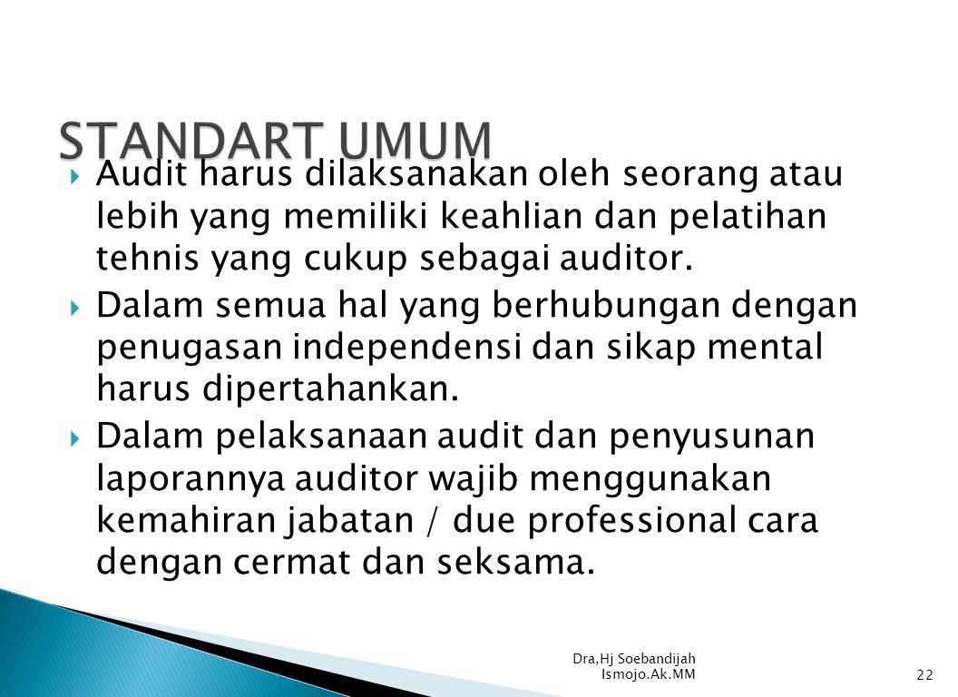 STANDART UMUM Audit harus dilaksanakan oleh seorang atau lebih yang memiliki keahlian dan pelatihan tehnis yang cukup sebagai auditor.