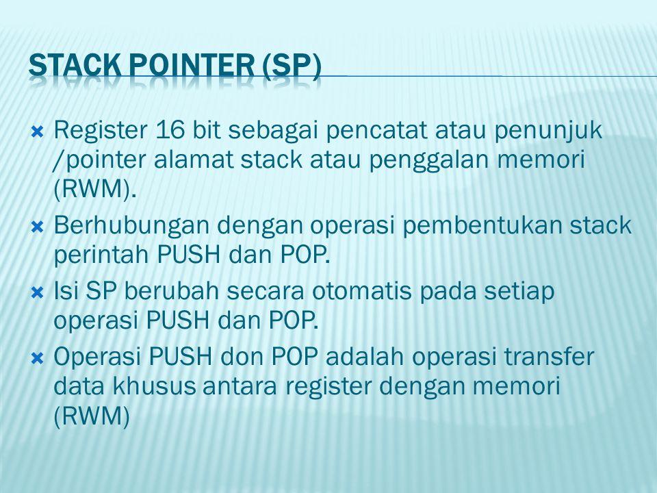 STACK POINTER (SP) Register 16 bit sebagai pencatat atau penunjuk /pointer alamat stack atau penggalan memori (RWM).