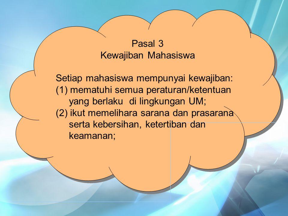 Pasal 3 Kewajiban Mahasiswa. Setiap mahasiswa mempunyai kewajiban: mematuhi semua peraturan/ketentuan.