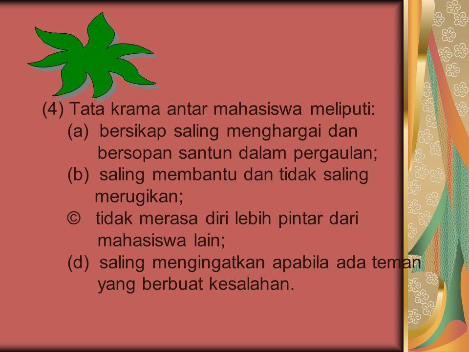 (4) Tata krama antar mahasiswa meliputi: