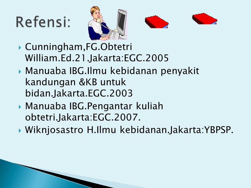 Refensi: Cunningham,FG.Obtetri William.Ed.21.Jakarta:EGC.2005