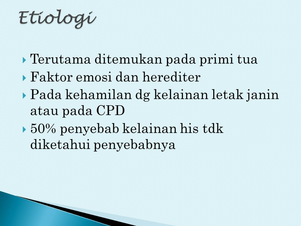Etiologi Terutama ditemukan pada primi tua Faktor emosi dan herediter