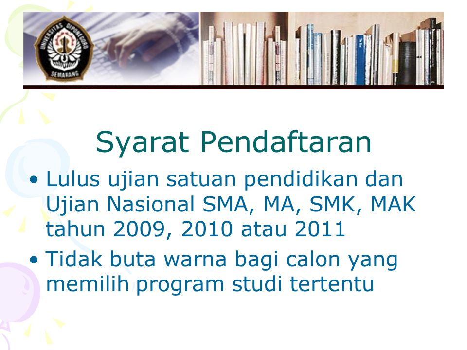 Syarat Pendaftaran Lulus ujian satuan pendidikan dan Ujian Nasional SMA, MA, SMK, MAK tahun 2009, 2010 atau 2011.