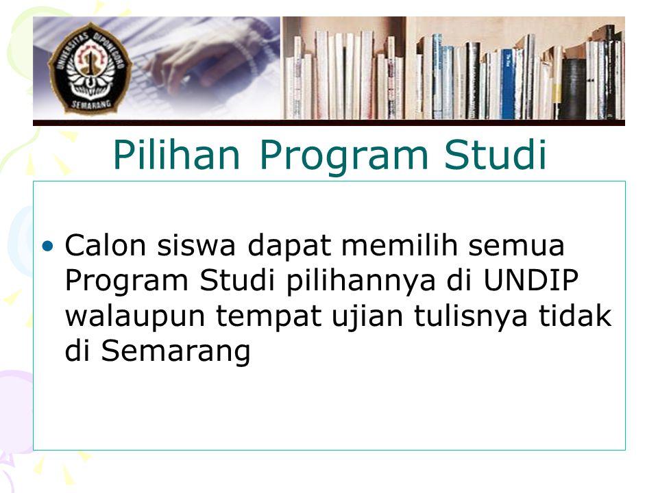 Pilihan Program Studi Calon siswa dapat memilih semua Program Studi pilihannya di UNDIP walaupun tempat ujian tulisnya tidak di Semarang.