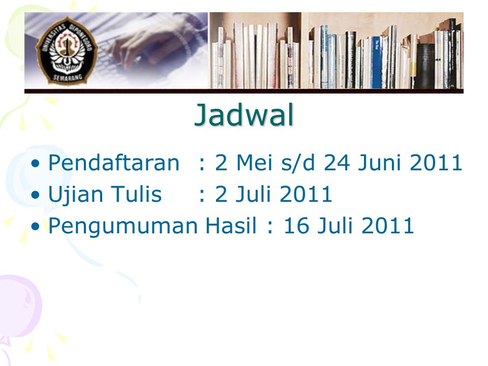 Jadwal Pendaftaran : 2 Mei s/d 24 Juni 2011 Ujian Tulis : 2 Juli 2011