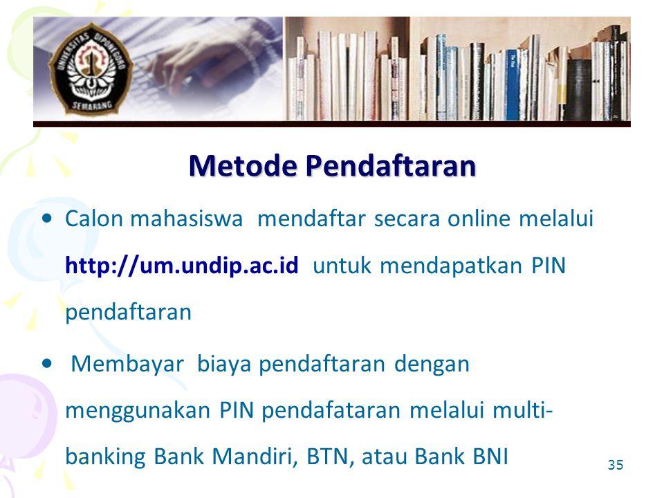 Metode Pendaftaran Calon mahasiswa mendaftar secara online melalui http://um.undip.ac.id untuk mendapatkan PIN pendaftaran.