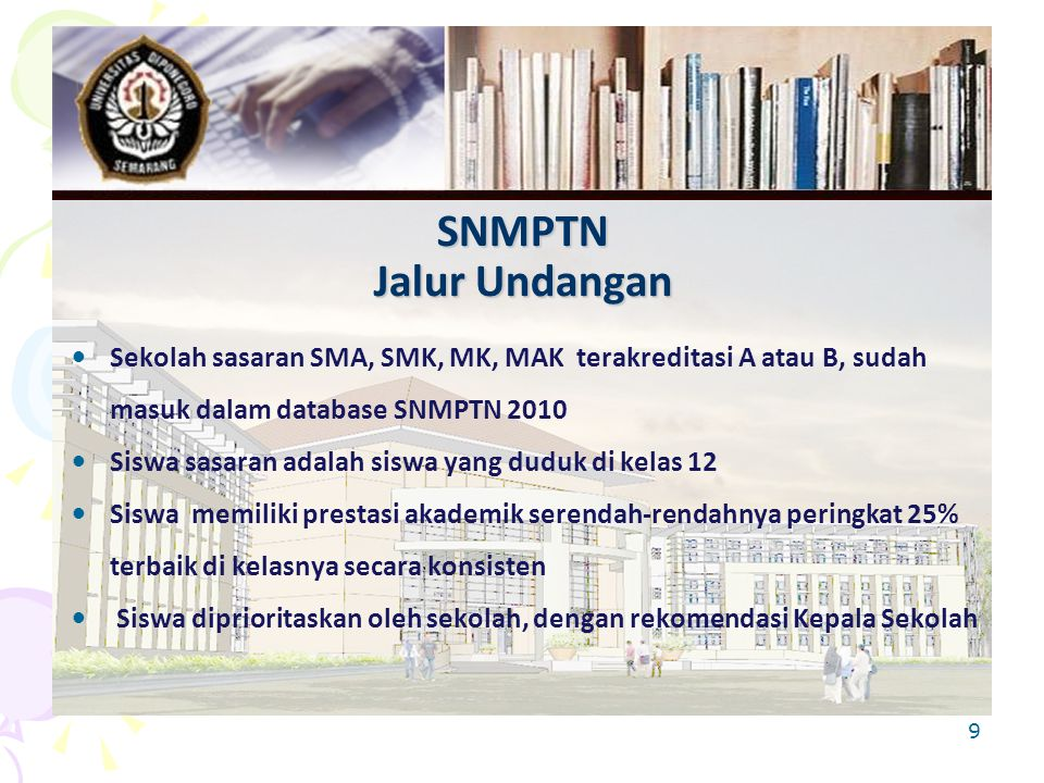 SNMPTN Jalur Undangan Sekolah sasaran SMA, SMK, MK, MAK terakreditasi A atau B, sudah masuk dalam database SNMPTN 2010.